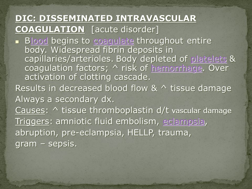 DIC: DISSEMINATED INTRAVASCULAR COAGULATION [acute disorder]